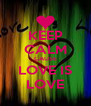 KEEP CALM CAUSE LOVE IS LOVE - Personalised Poster A4 size