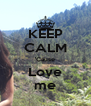 KEEP CALM 'Cause Love me - Personalised Poster A4 size