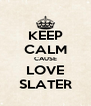 KEEP CALM CAUSE LOVE SLATER - Personalised Poster A4 size