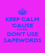 KEEP CALM 'CAUSE LOVERS DON'T USE SAFEWORDS - Personalised Poster A4 size