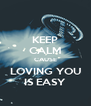 KEEP CALM CAUSE LOVING YOU IS EASY - Personalised Poster A4 size