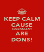KEEP CALM CAUSE LOZZA&LEAH ARE DONS! - Personalised Poster A4 size