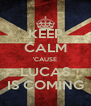 KEEP CALM 'CAUSE LUCAS IS COMING - Personalised Poster A4 size