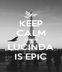 KEEP CALM Cause LUCINDA IS EPIC - Personalised Poster A4 size