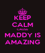 KEEP CALM CAUSE MADDY IS AMAZING - Personalised Poster A4 size