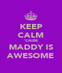 KEEP CALM 'CAUSE MADDY IS AWESOME - Personalised Poster A4 size