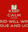KEEP CALM CAUSE MADRID WILL WIN THE LEAGUE AND UCL :D - Personalised Poster A4 size
