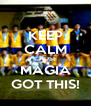 KEEP CALM CAUSE MAGIA GOT THIS! - Personalised Poster A4 size