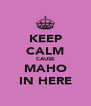 KEEP CALM CAUSE MAHO IN HERE - Personalised Poster A4 size