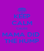 KEEP CALM 'CAUSE MAMA DID  THE HUMP - Personalised Poster A4 size