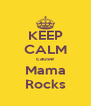 KEEP CALM cause Mama Rocks - Personalised Poster A4 size