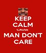 KEEP CALM CAUSE  MAN DON'T CARE - Personalised Poster A4 size