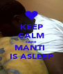 KEEP CALM cause MANTI  IS ASLEEP - Personalised Poster A4 size