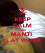 KEEP CALM cause MANTI  IS AT WORK - Personalised Poster A4 size