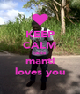 KEEP CALM cause  manti loves you - Personalised Poster A4 size