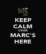KEEP CALM CAUSE MARC'S HERE - Personalised Poster A4 size