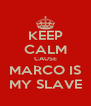 KEEP CALM CAUSE MARCO IS MY SLAVE - Personalised Poster A4 size