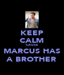 KEEP CALM 'CAUSE MARCUS HAS A BROTHER - Personalised Poster A4 size