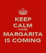 KEEP CALM CAUSE MARGARITA IS COMING - Personalised Poster A4 size