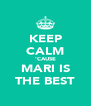 KEEP CALM 'CAUSE MARI IS THE BEST - Personalised Poster A4 size