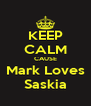 KEEP CALM CAUSE Mark Loves Saskia - Personalised Poster A4 size
