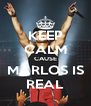 KEEP CALM CAUSE MARLOS IS REAL - Personalised Poster A4 size