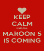 KEEP CALM CAUSE MAROON 5 IS COMING - Personalised Poster A4 size