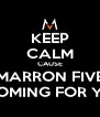 KEEP CALM CAUSE MARRON FIVE IS COMING FOR YOU! - Personalised Poster A4 size