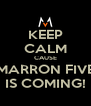 KEEP CALM CAUSE MARRON FIVE IS COMING! - Personalised Poster A4 size