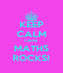 KEEP CALM Cause  MATHS ROCKS! - Personalised Poster A4 size