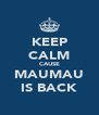 KEEP CALM CAUSE MAUMAU IS BACK - Personalised Poster A4 size