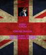 KEEP CALM CAUSE MAYA AND HARRY STYLES ARE GONNA MARRY - Personalised Poster A4 size