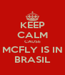 KEEP CALM CAUSE MCFLY IS IN BRASIL - Personalised Poster A4 size