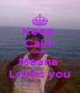 Keep  Calm Cause  Meana  Loves you - Personalised Poster A4 size