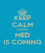 KEEP CALM CAUSE MED IS COMING - Personalised Poster A4 size