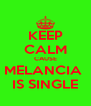 KEEP CALM CAUSE MELANCIA  IS SINGLE - Personalised Poster A4 size