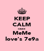 KEEP CALM cause MeMe love's 7e9a - Personalised Poster A4 size