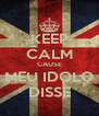 KEEP CALM CAUSE MEU IDOLO DISSE - Personalised Poster A4 size