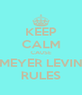 KEEP CALM CAUSE MEYER LEVIN RULES - Personalised Poster A4 size