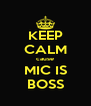 KEEP CALM cause MIC IS BOSS - Personalised Poster A4 size