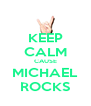 KEEP CALM CAUSE MICHAEL ROCKS - Personalised Poster A4 size