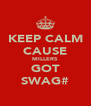 KEEP CALM CAUSE MILLERS GOT SWAG# - Personalised Poster A4 size