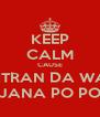 KEEP CALM CAUSE MITRAN DA WAJ JANA PO PO - Personalised Poster A4 size