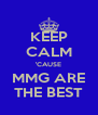 KEEP CALM 'CAUSE MMG ARE THE BEST - Personalised Poster A4 size