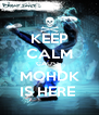 KEEP CALM CAUSE  MOHDK IS HERE  - Personalised Poster A4 size