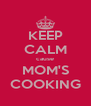 KEEP CALM cause MOM'S COOKING - Personalised Poster A4 size