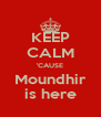 KEEP CALM 'CAUSE Moundhir is here - Personalised Poster A4 size