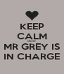 KEEP CALM cause MR GREY IS IN CHARGE - Personalised Poster A4 size