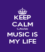 KEEP CALM CAUSE MUSIC IS MY LIFE - Personalised Poster A4 size