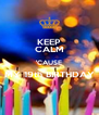 KEEP CALM 'CAUSE MY 19th BIRTHDAY  - Personalised Poster A4 size